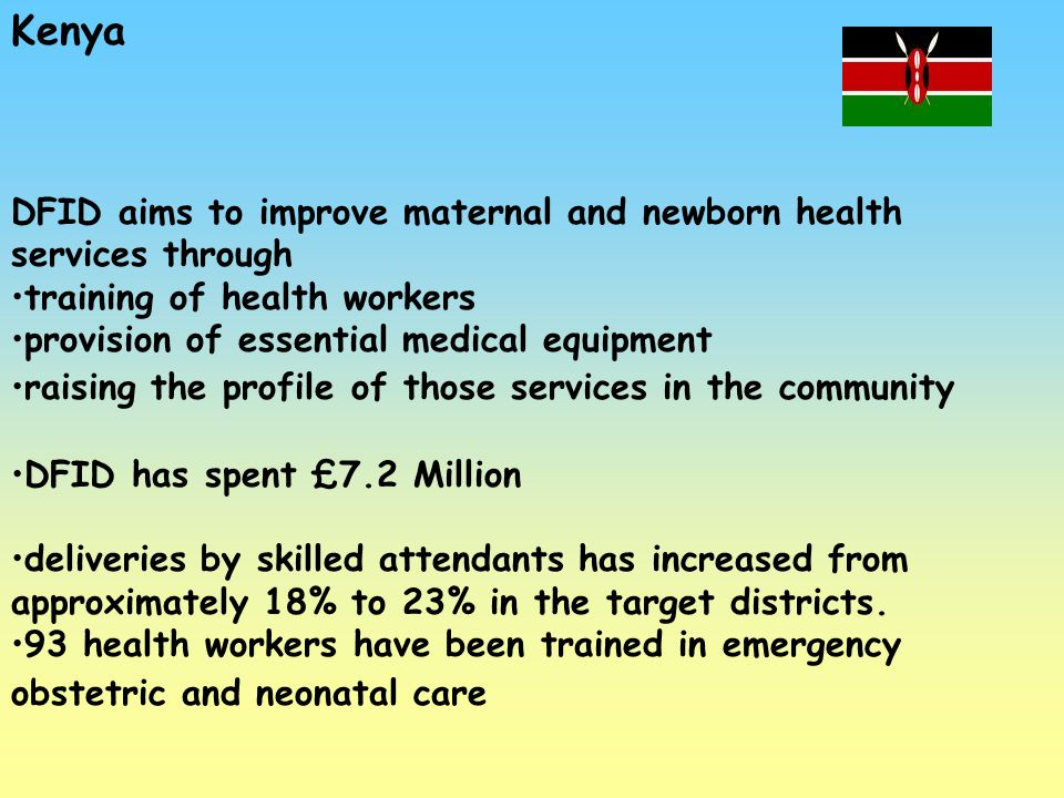 Kenya DFID aims to improve maternal and newborn health services through training of health workers provision of essential medical equipment raising th