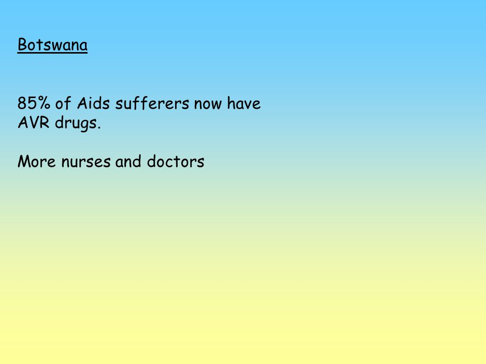 Botswana 85% of Aids sufferers now have AVR drugs. More nurses and doctors