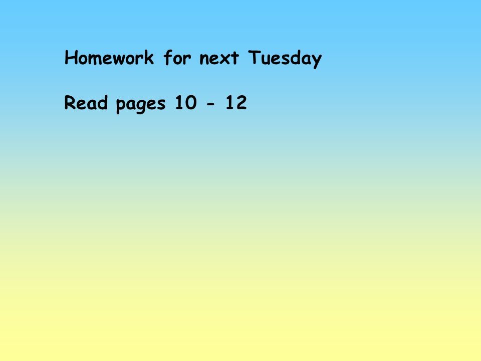 Homework for next Tuesday Read pages 10 - 12