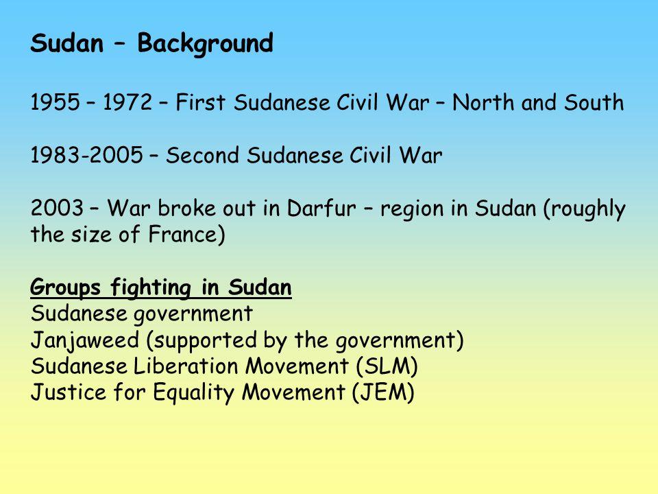 Sudan – Background 1955 – 1972 – First Sudanese Civil War – North and South 1983-2005 – Second Sudanese Civil War 2003 – War broke out in Darfur – reg