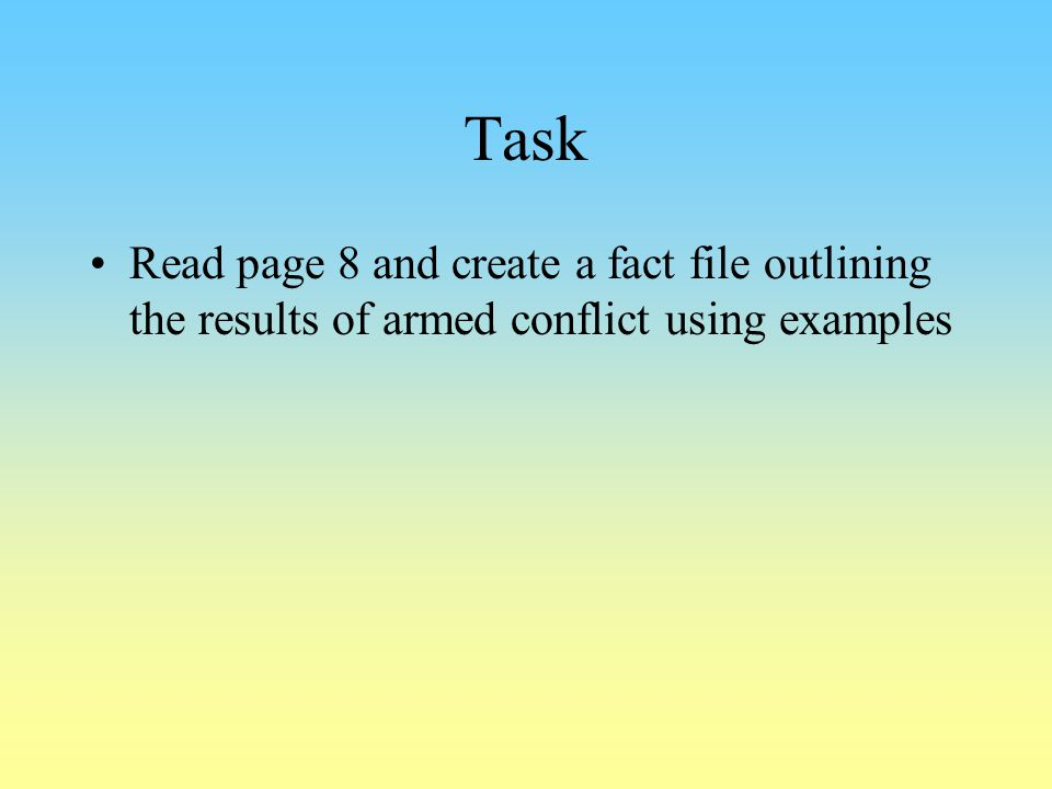 Task Read page 8 and create a fact file outlining the results of armed conflict using examples