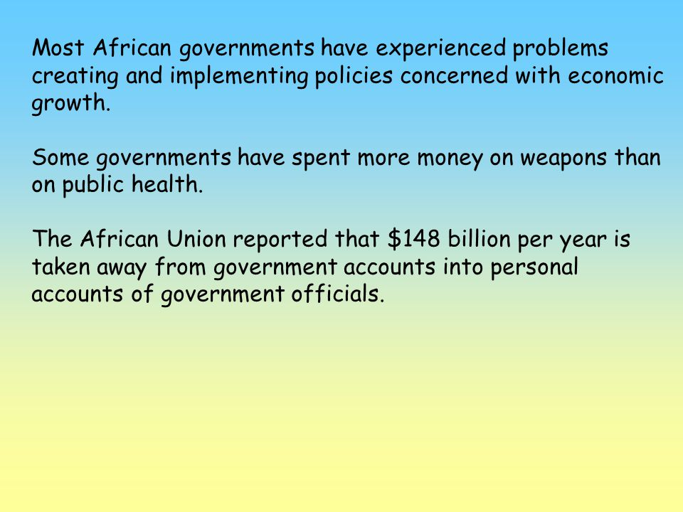 Most African governments have experienced problems creating and implementing policies concerned with economic growth. Some governments have spent more