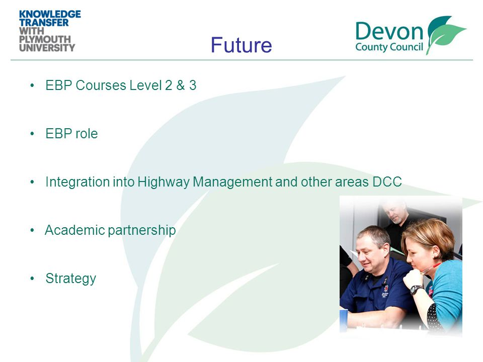 Future EBP Courses Level 2 & 3 EBP role Integration into Highway Management and other areas DCC Academic partnership Strategy