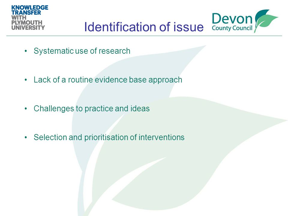 Identification of issue Systematic use of research Lack of a routine evidence base approach Challenges to practice and ideas Selection and prioritisation of interventions