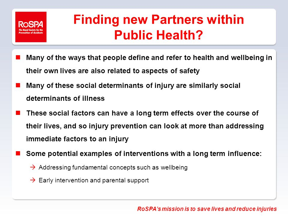 RoSPA's mission is to save lives and reduce injuries Finding new Partners within Public Health.