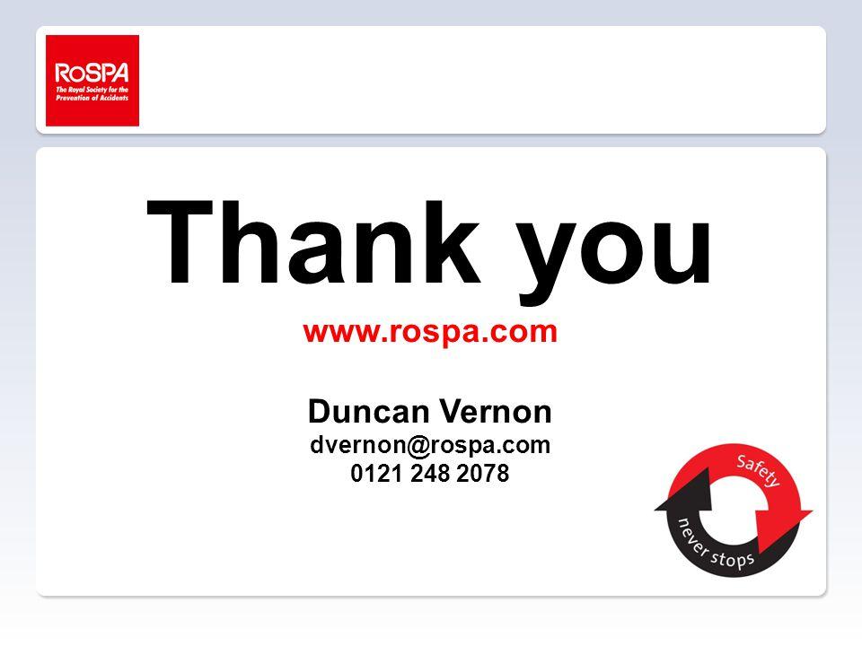 Thank you www.rospa.com Duncan Vernon dvernon@rospa.com 0121 248 2078