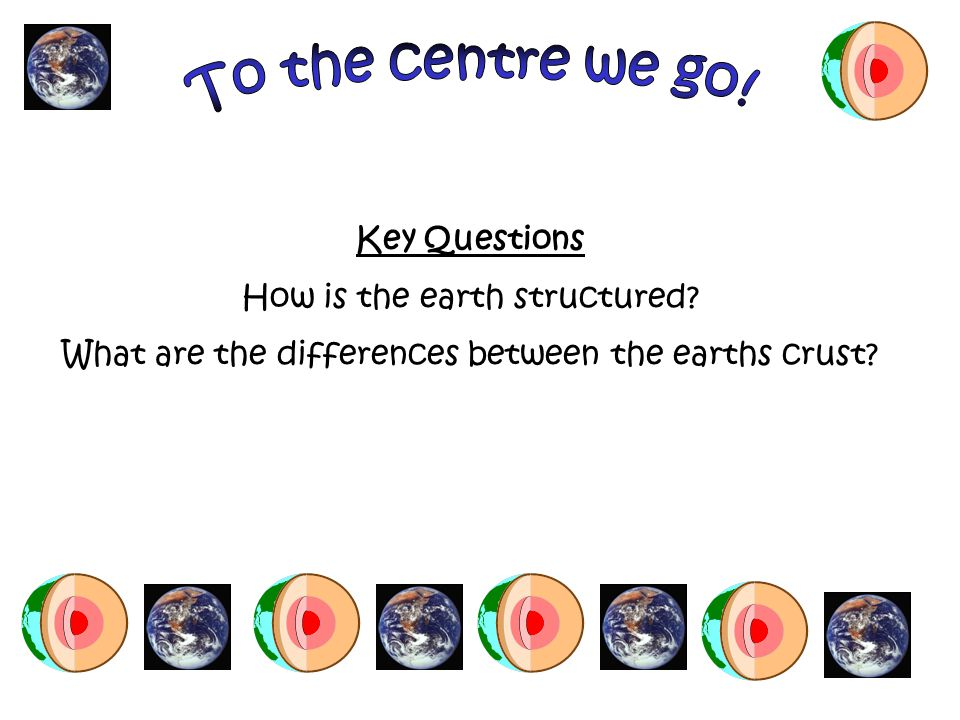 Key Questions How is the earth structured What are the differences between the earths crust