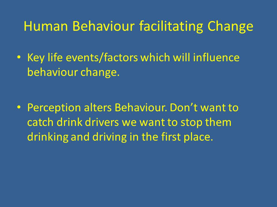 Human Behaviour facilitating Change Key life events/factors which will influence behaviour change.