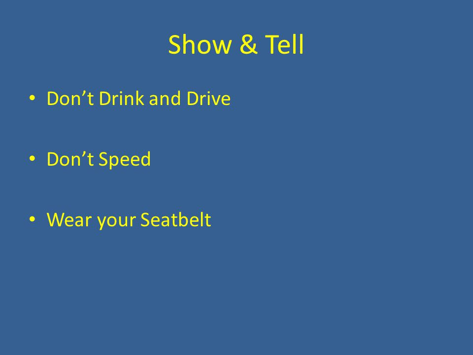 Show & Tell Don't Drink and Drive Don't Speed Wear your Seatbelt