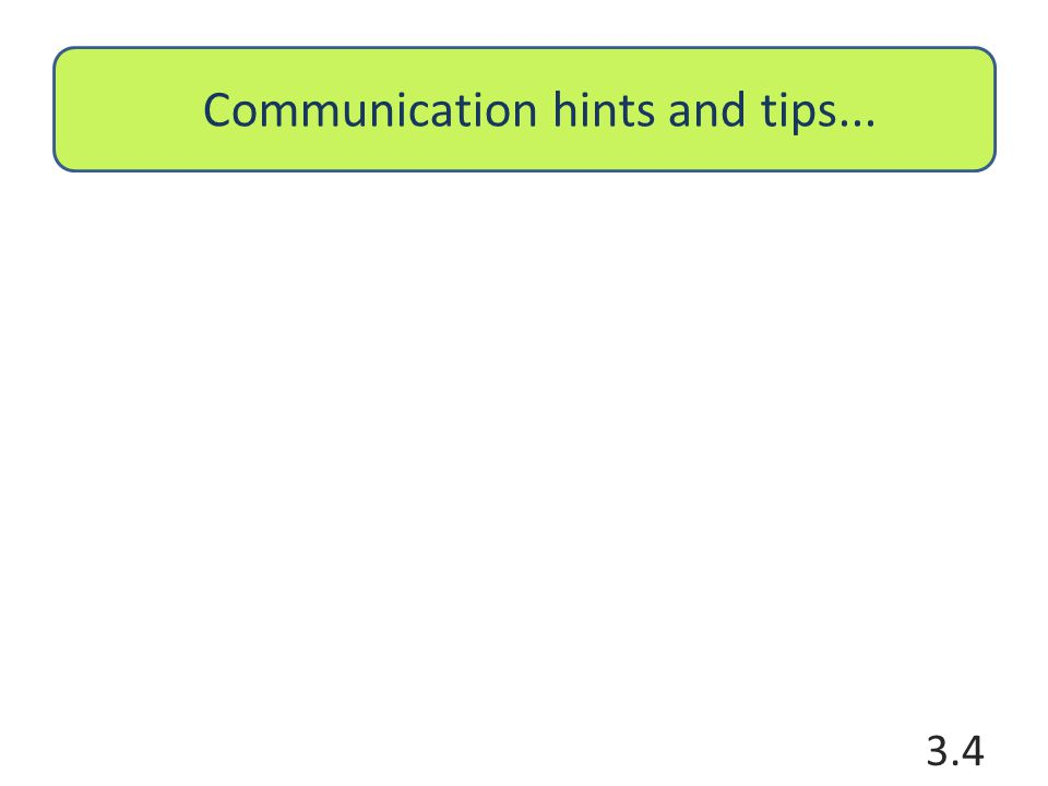 Communication hints and tips... 3.4