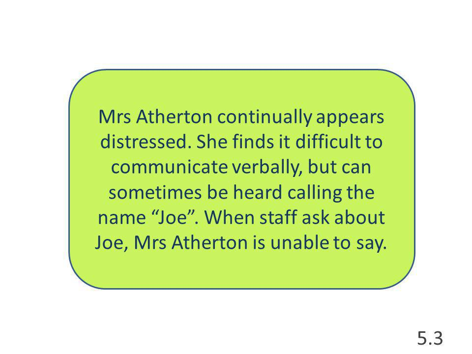 Mrs Atherton continually appears distressed.