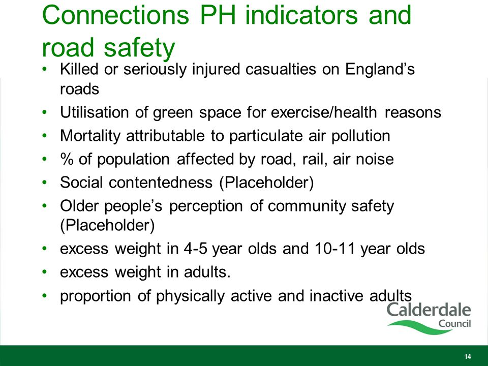 Connections PH indicators and road safety Killed or seriously injured casualties on England's roads Utilisation of green space for exercise/health rea