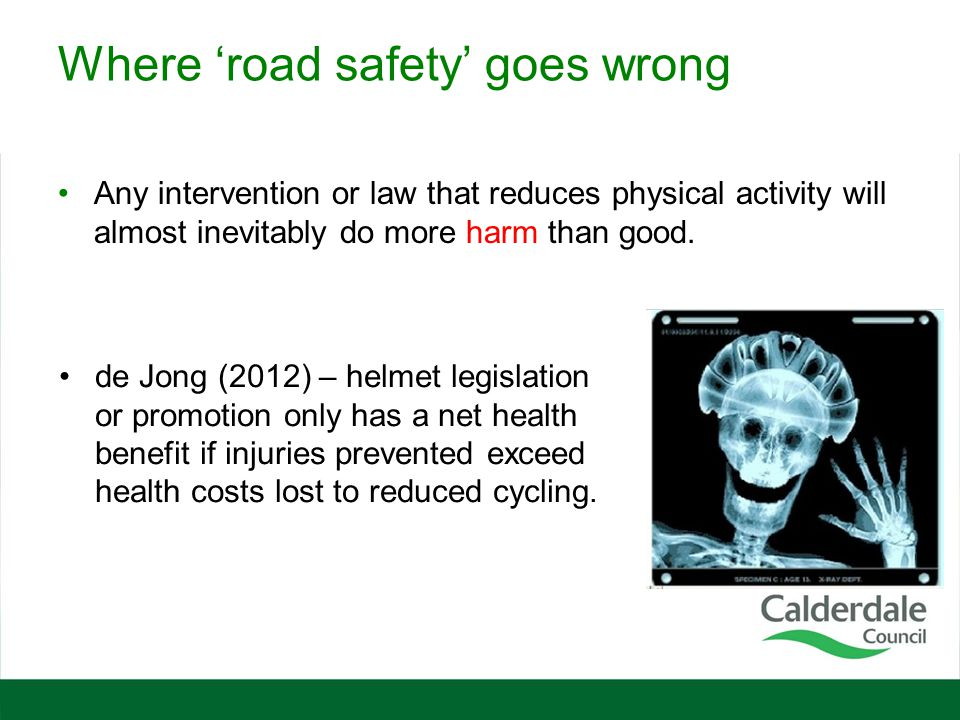 Where 'road safety' goes wrong Any intervention or law that reduces physical activity will almost inevitably do more harm than good. de Jong (2012) –
