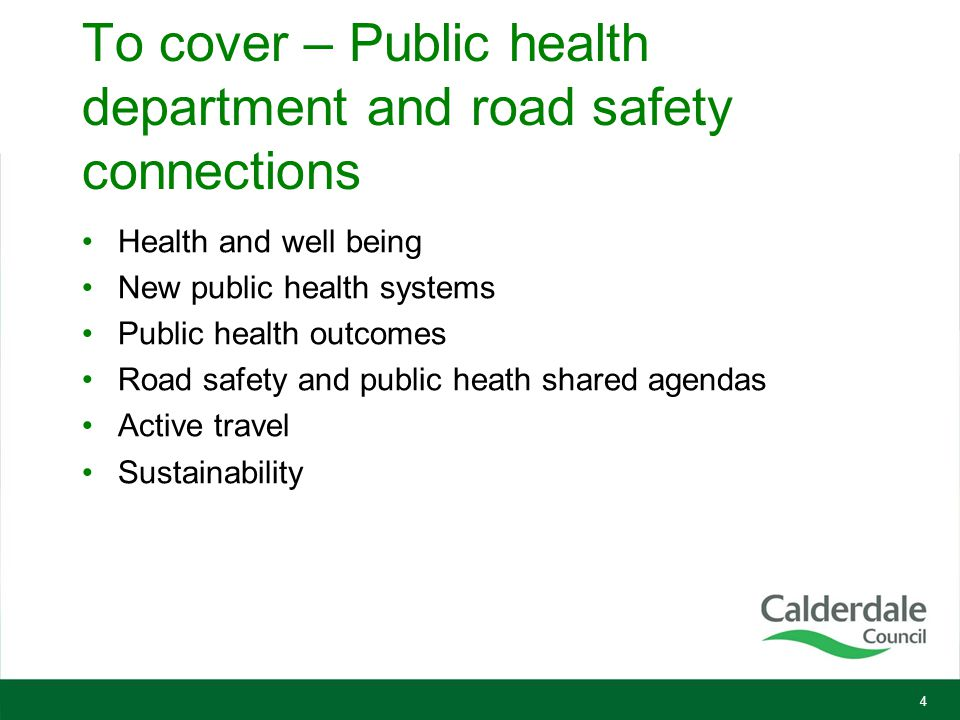 To cover – Public health department and road safety connections Health and well being New public health systems Public health outcomes Road safety and