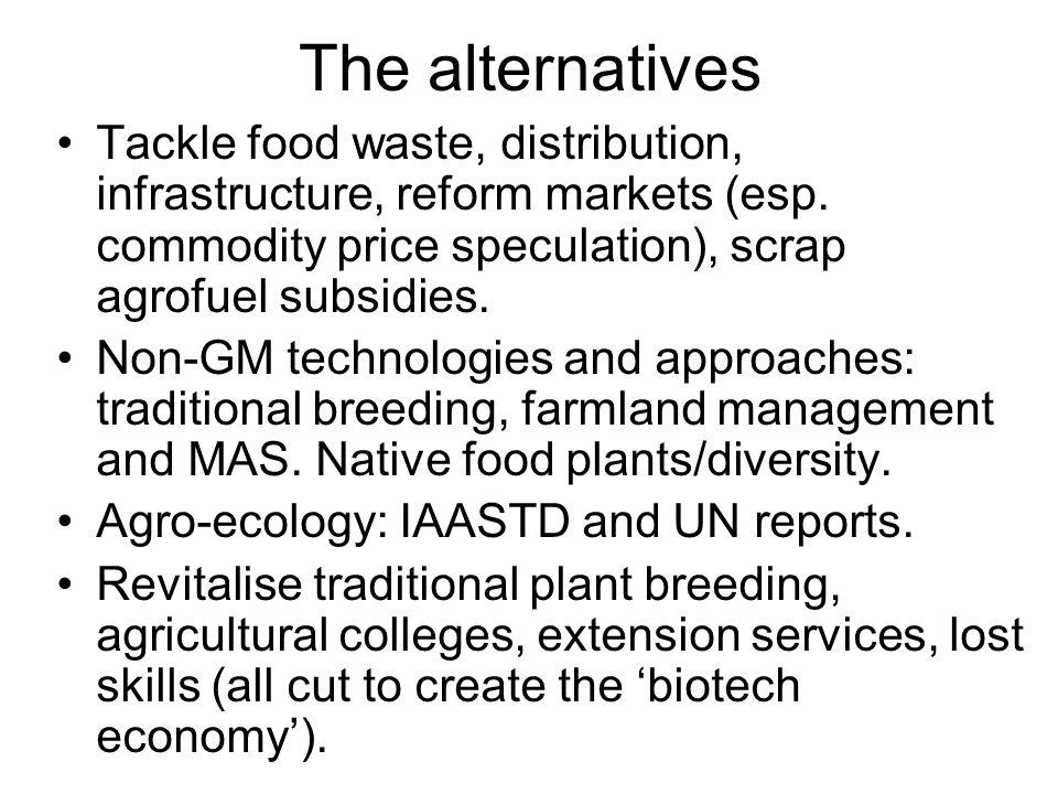 The alternatives Tackle food waste, distribution, infrastructure, reform markets (esp.
