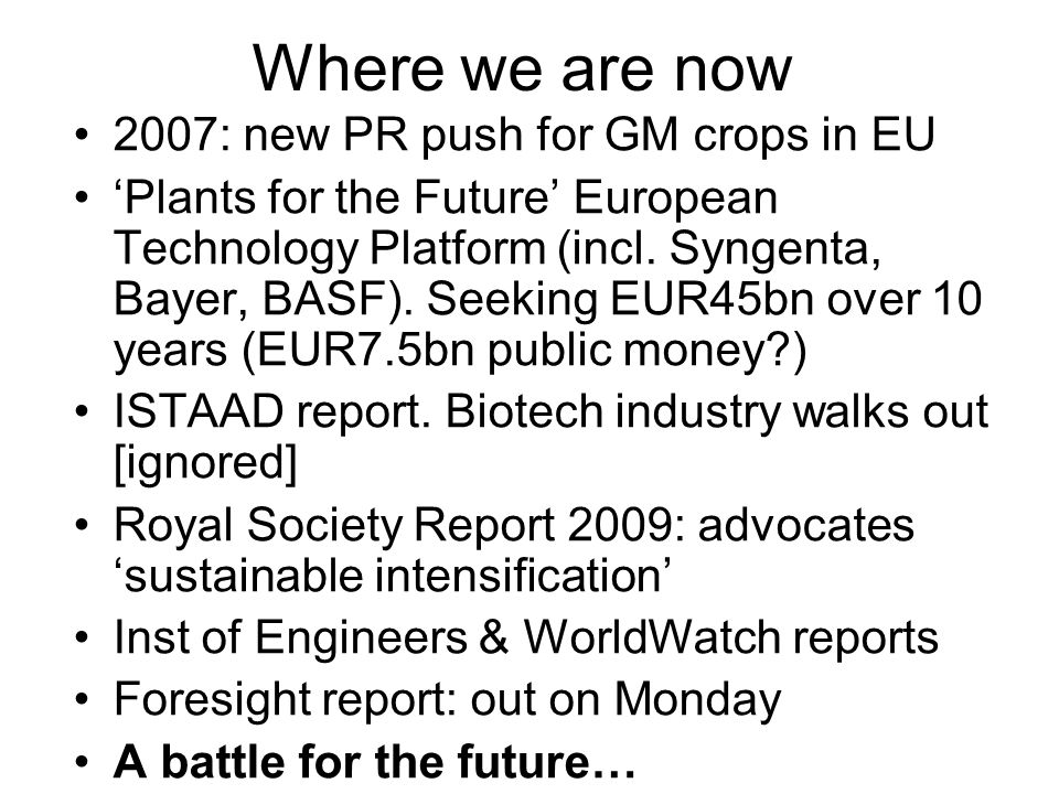 Where we are now 2007: new PR push for GM crops in EU 'Plants for the Future' European Technology Platform (incl.