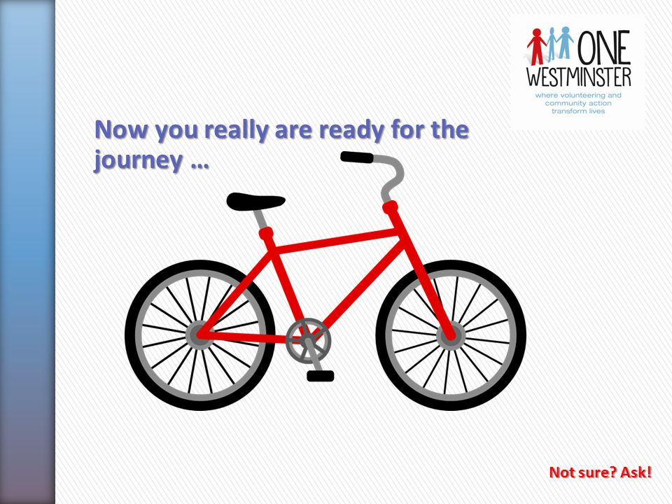Now you really are ready for the journey … Not sure? Ask!