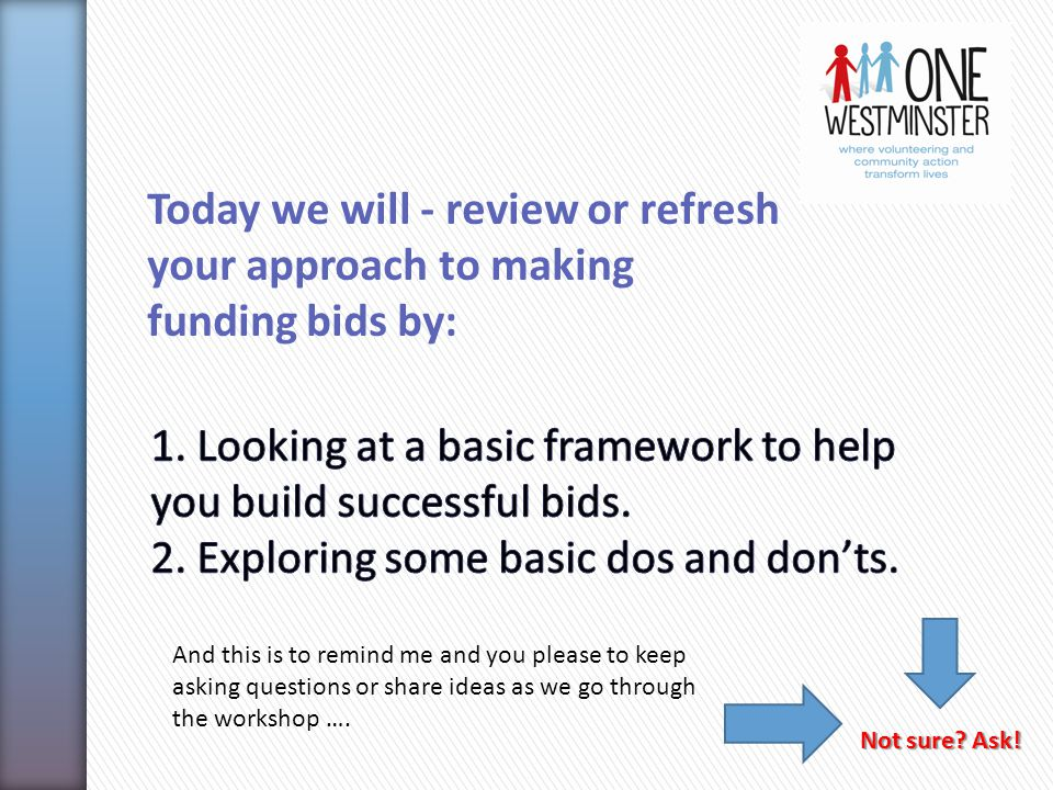 Today we will - review or refresh your approach to making funding bids by: Not sure.