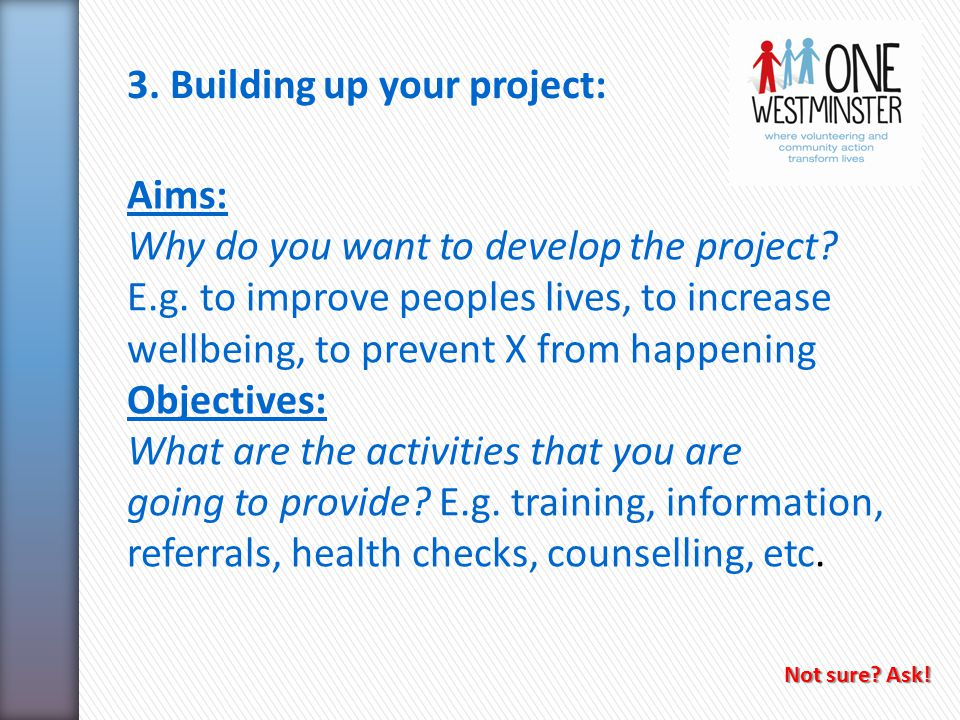 3.Building up your project: Aims: Why do you want to develop the project.