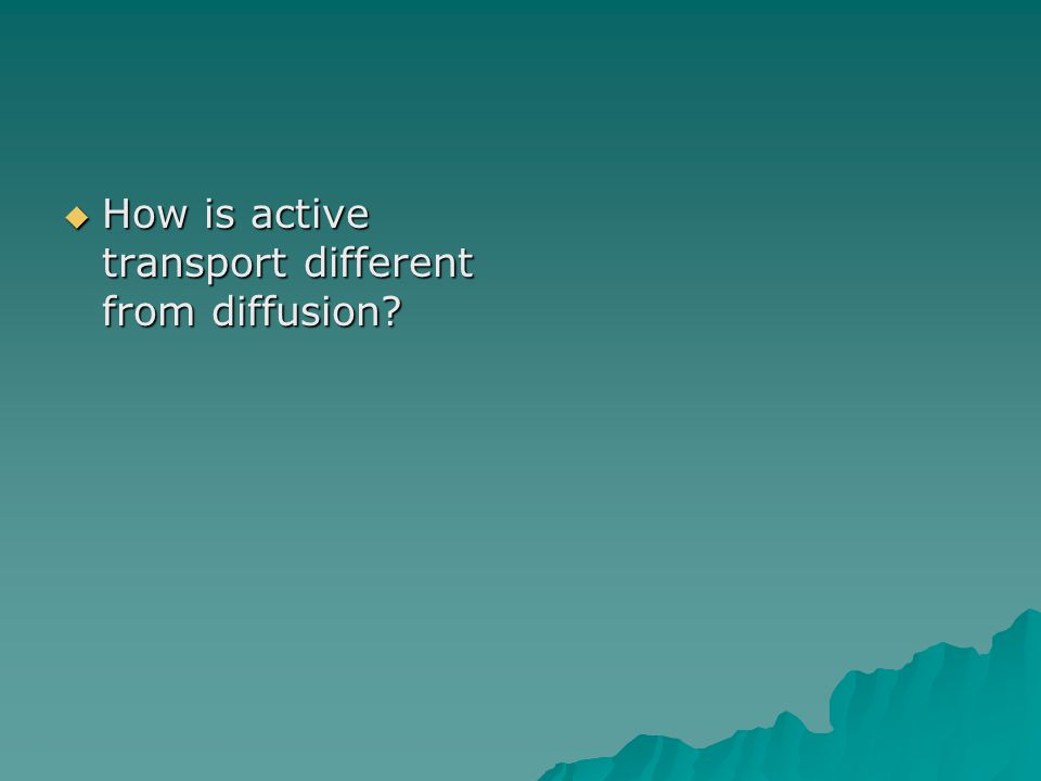  How is active transport different from diffusion?