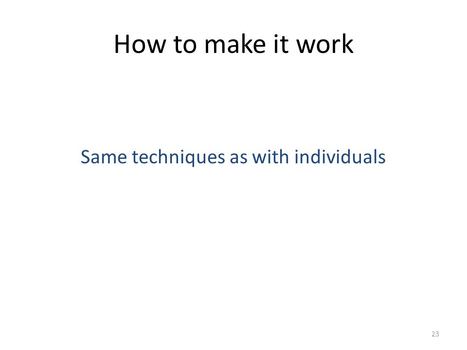 How to make it work Same techniques as with individuals 23