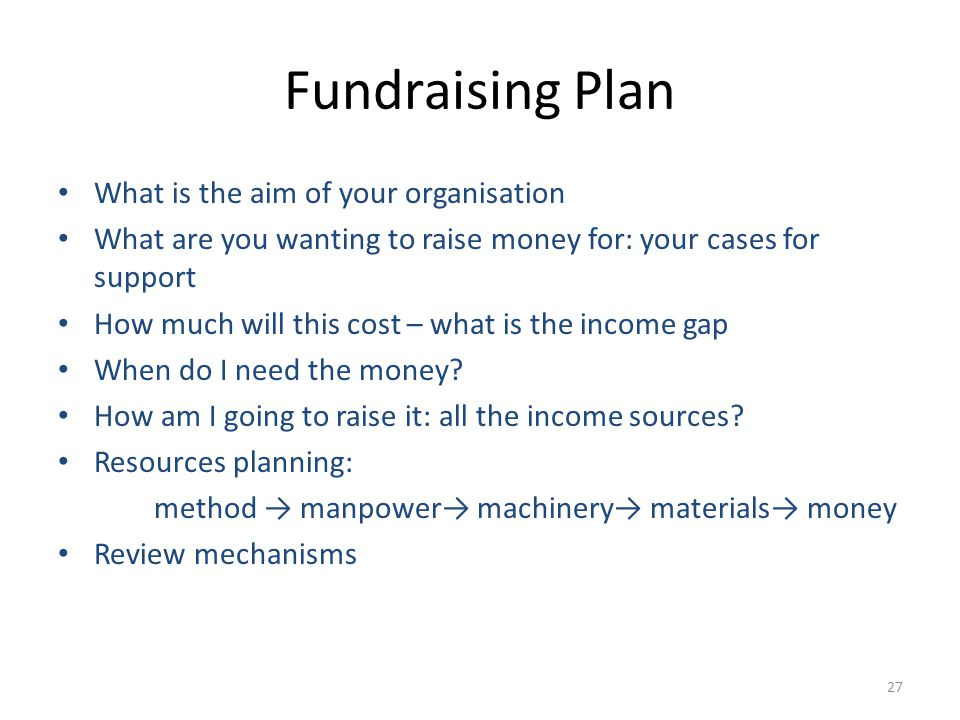 Fundraising Plan What is the aim of your organisation What are you wanting to raise money for: your cases for support How much will this cost – what i