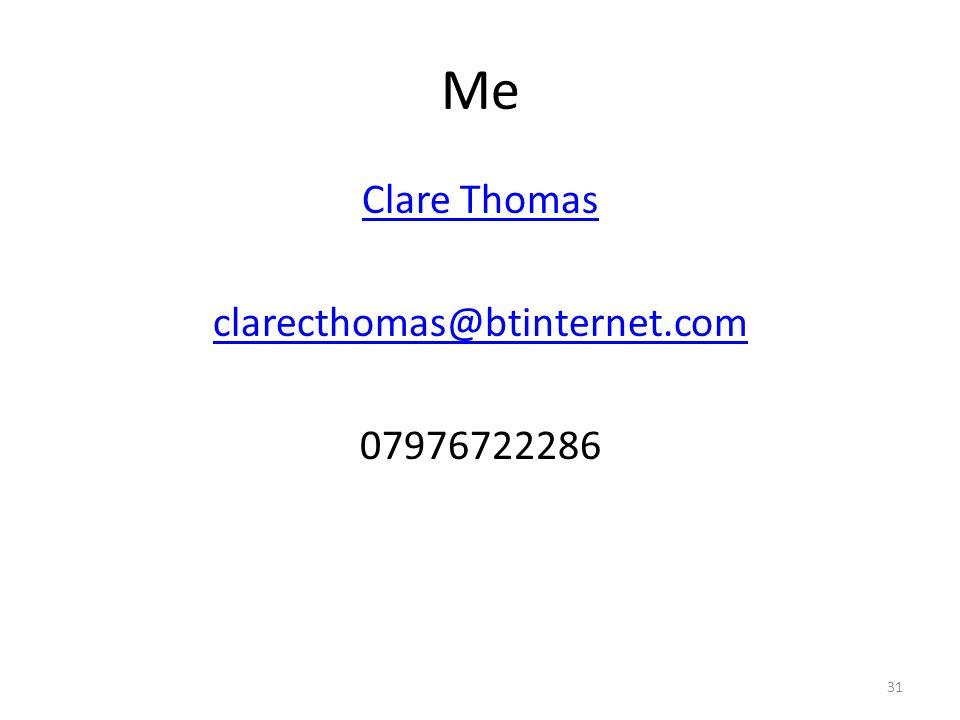 Me Clare Thomas clarecthomas@btinternet.com 07976722286 31