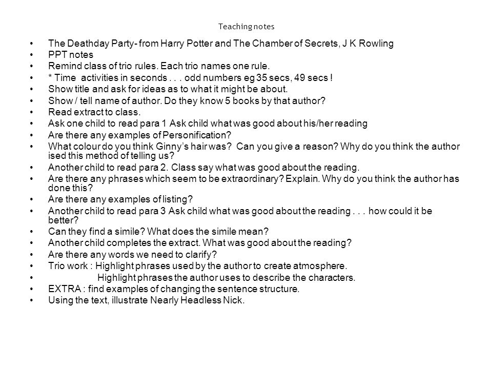 Teaching notes The Deathday Party- from Harry Potter and The Chamber of Secrets, J K Rowling PPT notes Remind class of trio rules. Each trio names one