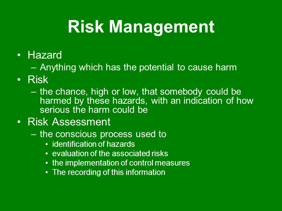 Hazard –Anything which has the potential to cause harm Risk –the chance, high or low, that somebody could be harmed by these hazards, with an indicati