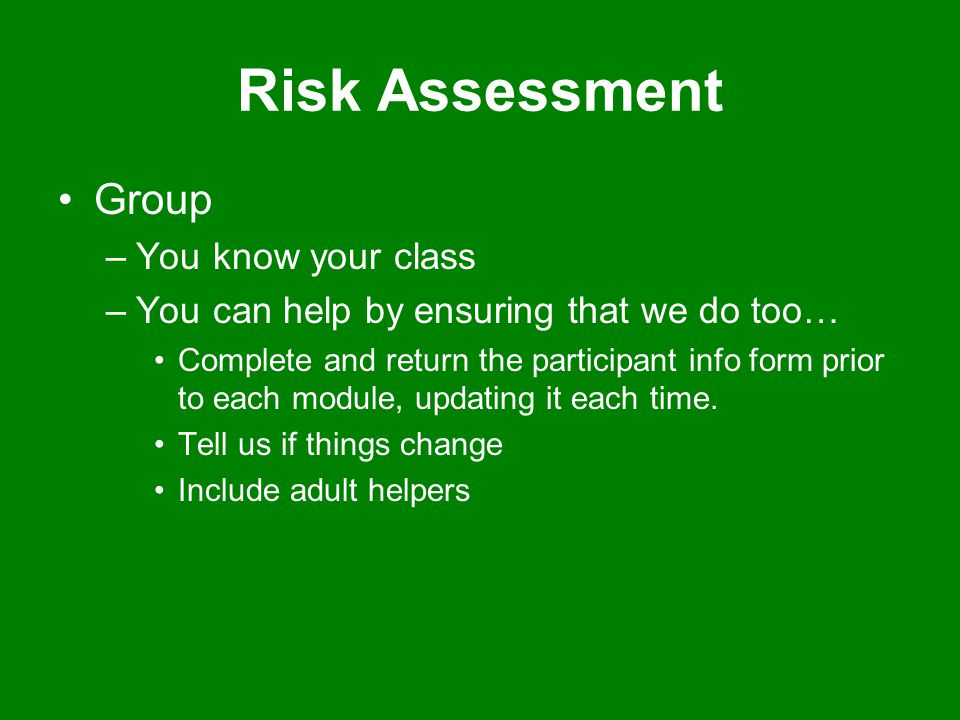 Risk Assessment Group –You know your class –You can help by ensuring that we do too… Complete and return the participant info form prior to each modul