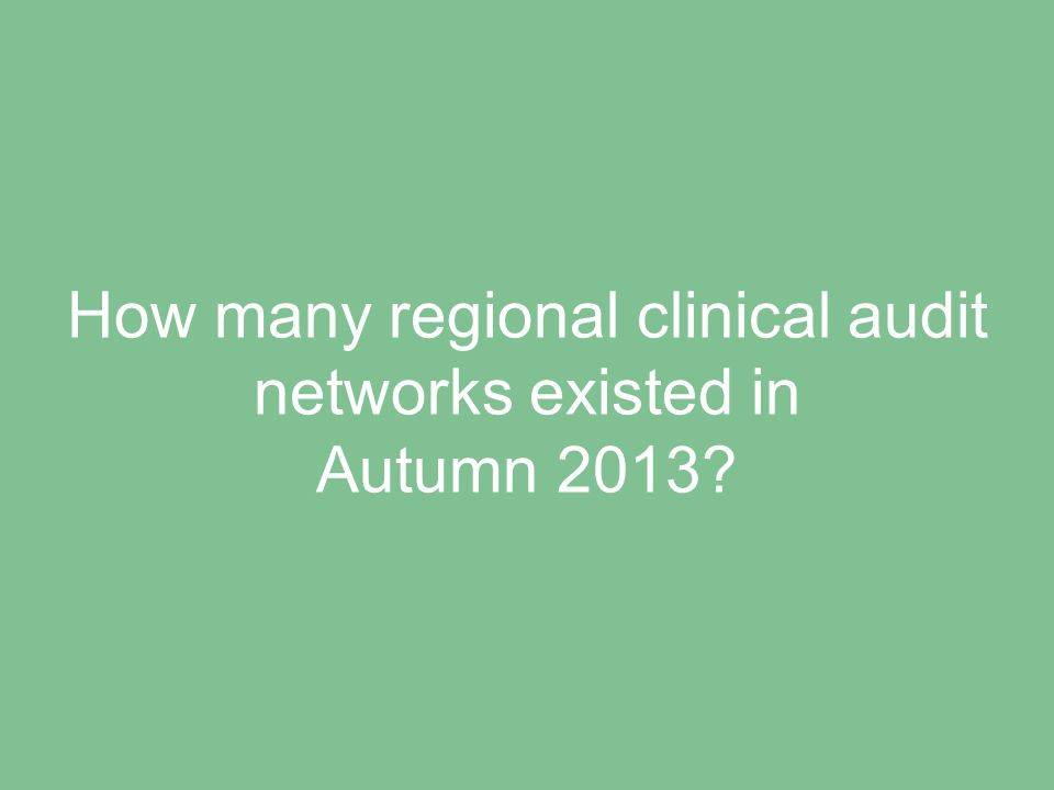 How many regional clinical audit networks existed in Autumn 2013