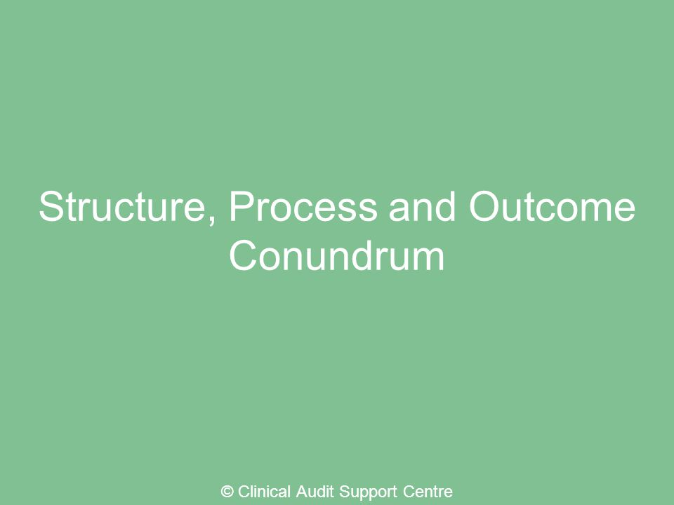 Structure © Clinical Audit Support Centre