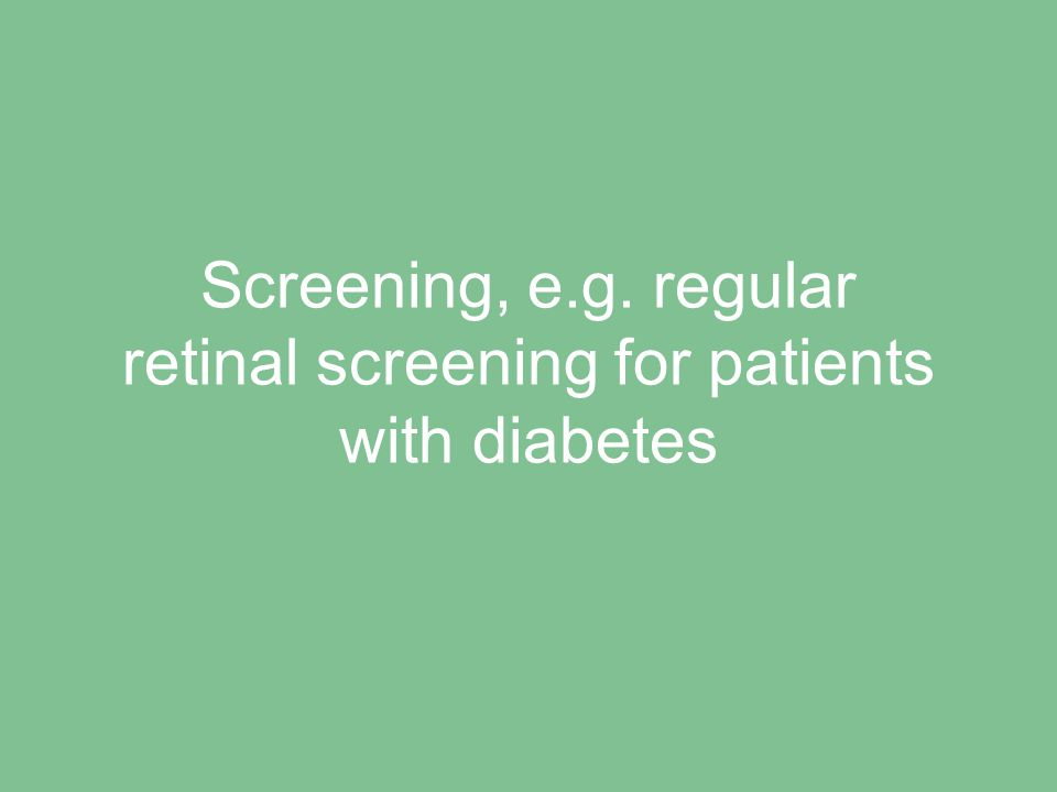 Screening, e.g. regular retinal screening for patients with diabetes