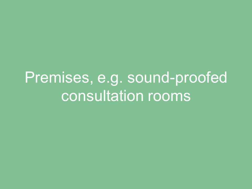 Premises, e.g. sound-proofed consultation rooms