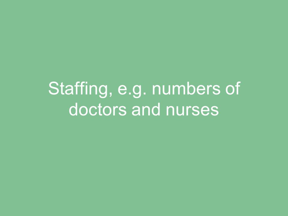 Staffing, e.g. numbers of doctors and nurses