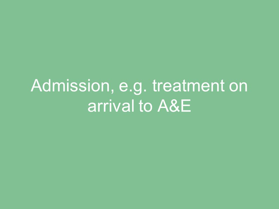 Admission, e.g. treatment on arrival to A&E