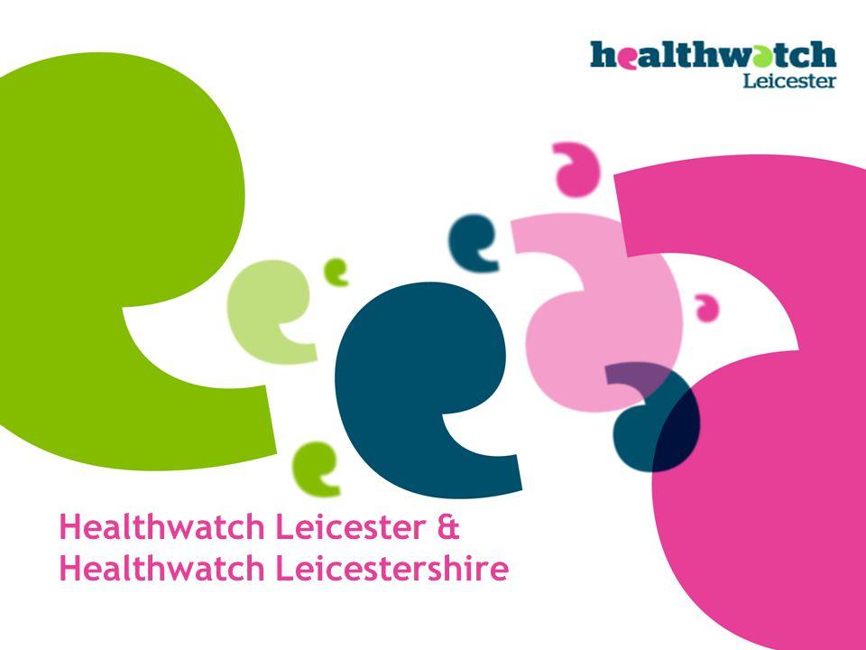 Healthwatch Leicester & Healthwatch Leicestershire