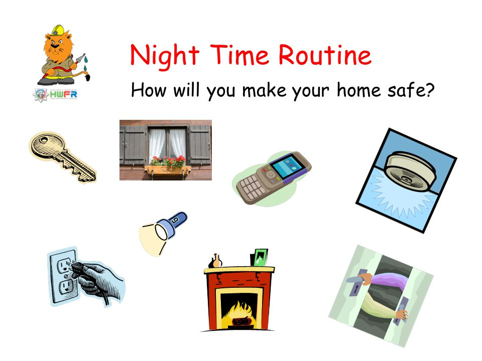 Night Time Routine How will you make your home safe?