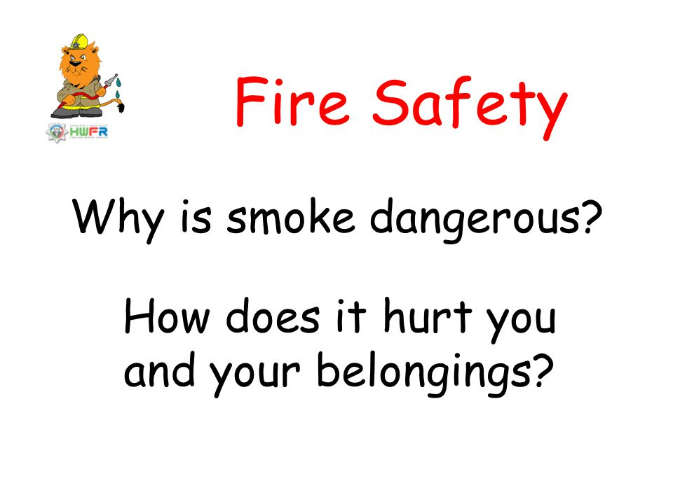 Why is smoke dangerous? How does it hurt you and your belongings? Fire Safety
