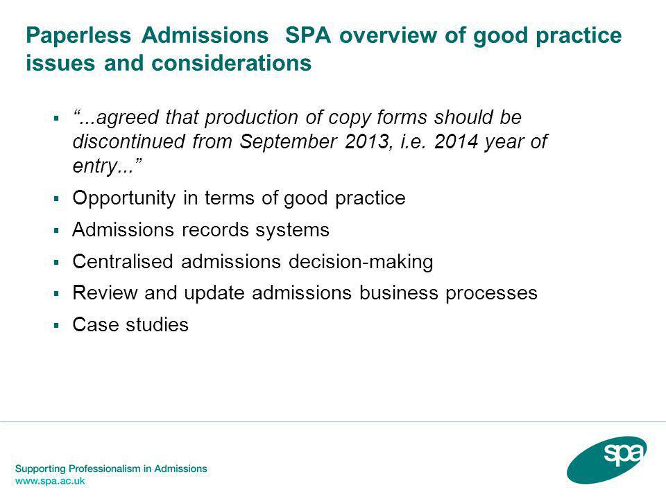 Paperless Admissions SPA overview of good practice issues and considerations  ...agreed that production of copy forms should be discontinued from September 2013, i.e.