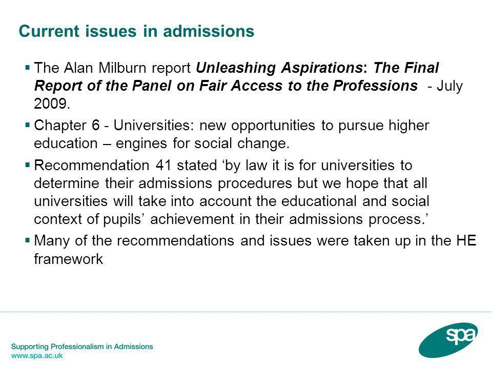 Current issues in admissions  The Alan Milburn report Unleashing Aspirations: The Final Report of the Panel on Fair Access to the Professions - July 2009.