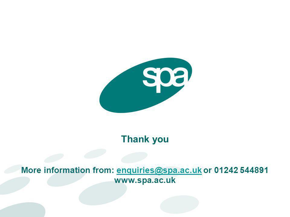 Thank you More information from: enquiries@spa.ac.uk or 01242 544891 www.spa.ac.ukenquiries@spa.ac.uk