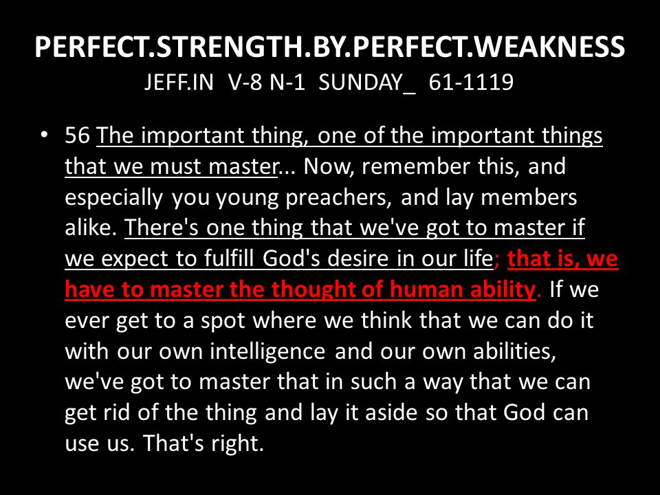 PERFECT.STRENGTH.BY.PERFECT.WEAKNESS JEFF.IN V-8 N-1 SUNDAY_ 61-1119 56 The important thing, one of the important things that we must master...