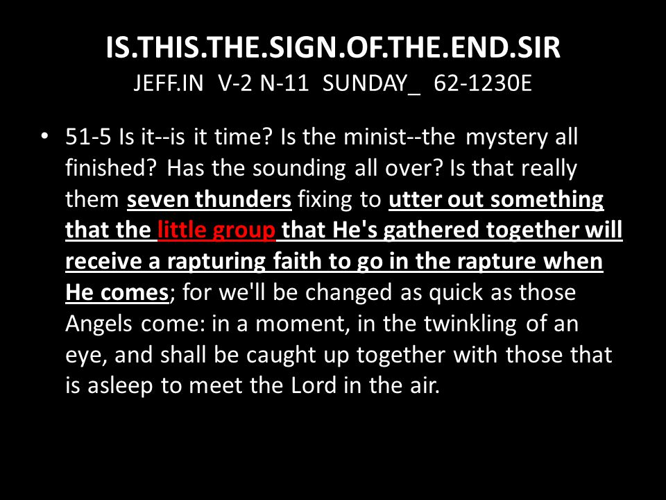 IS.THIS.THE.SIGN.OF.THE.END.SIR JEFF.IN V-2 N-11 SUNDAY_ 62-1230E 51-5 Is it--is it time.