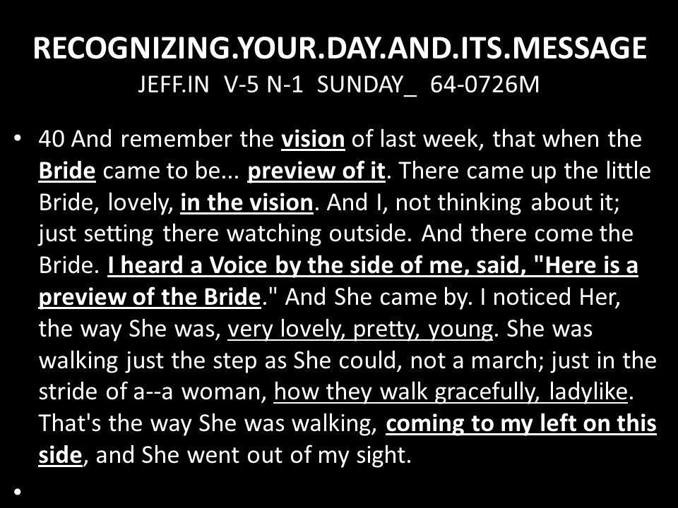 RECOGNIZING.YOUR.DAY.AND.ITS.MESSAGE JEFF.IN V-5 N-1 SUNDAY_ 64-0726M 40 And remember the vision of last week, that when the Bride came to be...