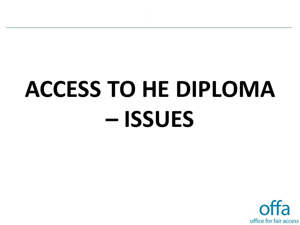 , ACCESS TO HE DIPLOMA – ISSUES