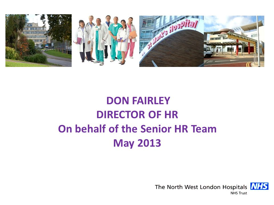 DON FAIRLEY DIRECTOR OF HR On behalf of the Senior HR Team May 2013