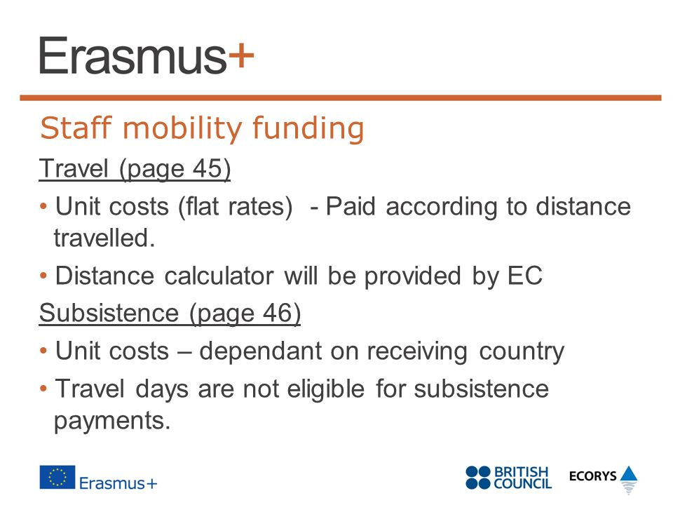 Staff mobility funding Travel (page 45) Unit costs (flat rates) - Paid according to distance travelled. Distance calculator will be provided by EC Sub