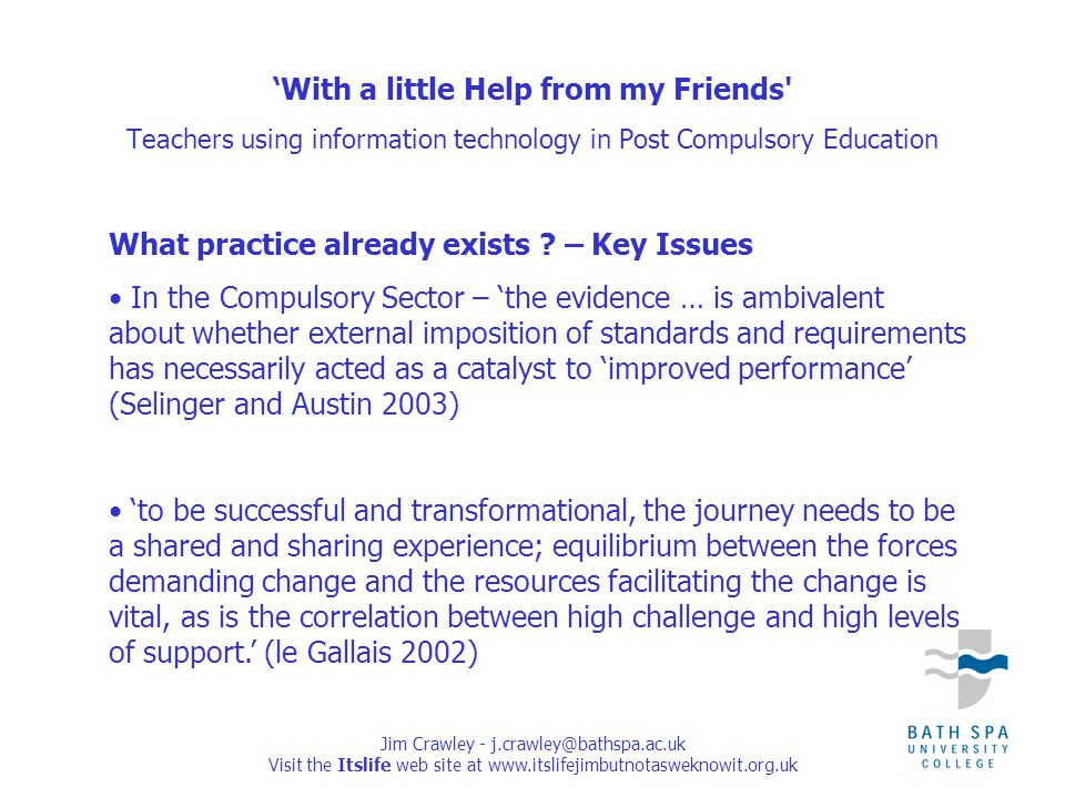 Jim Crawley - j.crawley@bathspa.ac.uk Visit the Itslife web site at www.itslifejimbutnotasweknowit.org.uk What practice already exists .