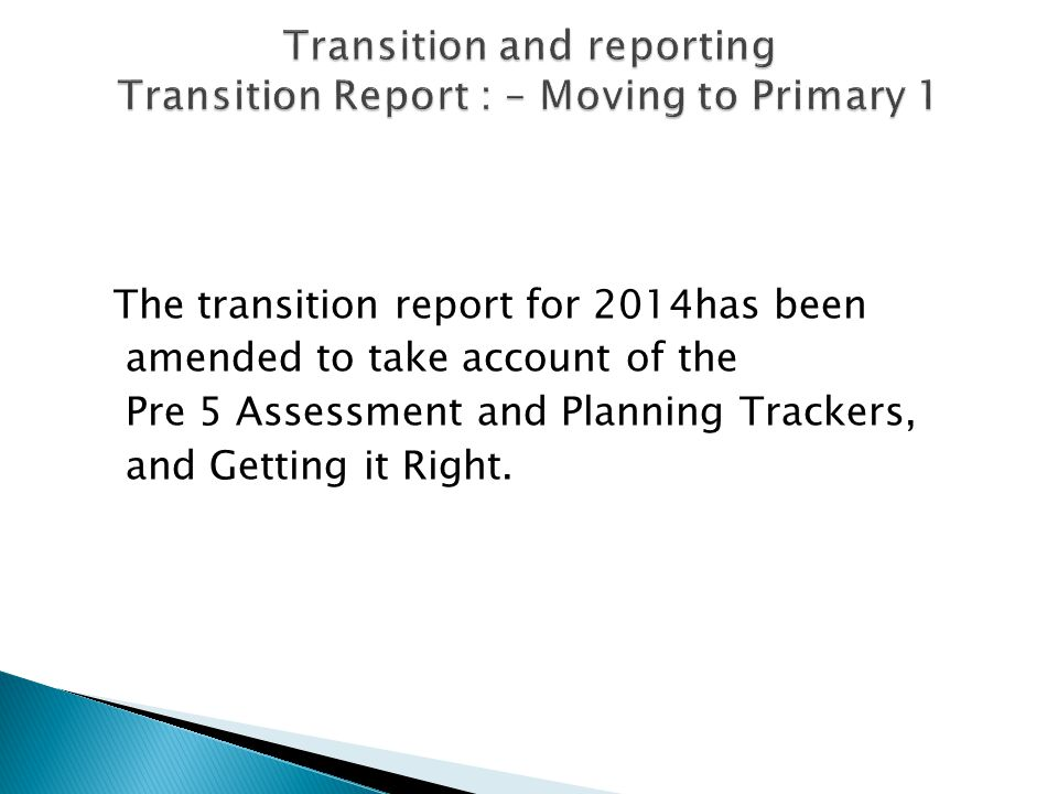 The transition report for 2014has been amended to take account of the Pre 5 Assessment and Planning Trackers, and Getting it Right.